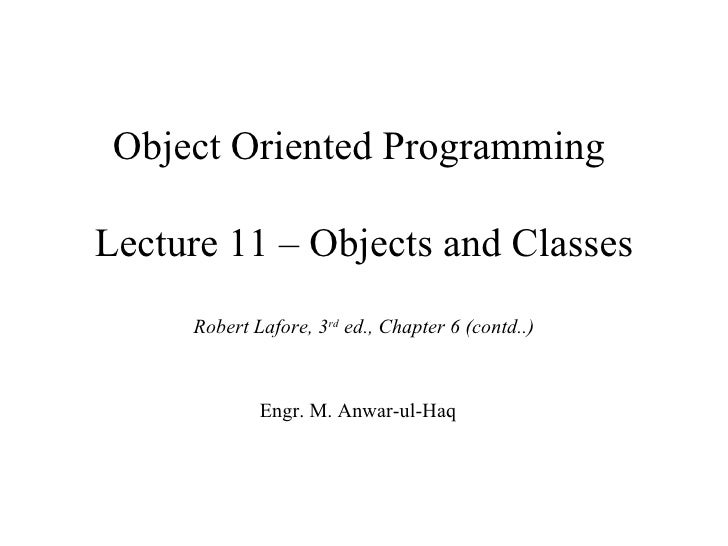 Object Oriented ProgrammingLecture 11 – Objects and Classes     Robert Lafore, 3rd ed., Chapter 6 (contd..)             En...