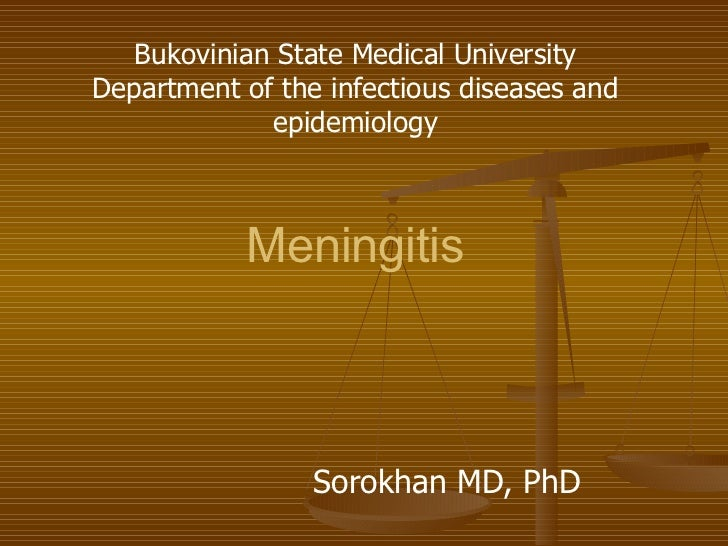 Meningitis   Sorokhan MD, PhD Bukovinian State Medical University Department of the infectious diseases and epidemiology