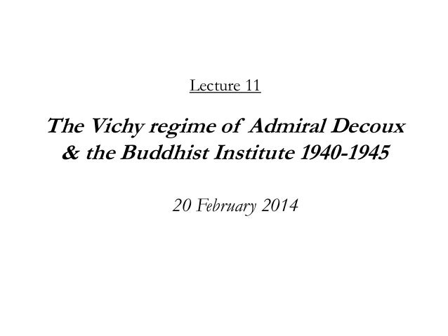 Lecture 11  The Vichy regime of Admiral Decoux & the Buddhist Institute 1940-1945 20 February 2014