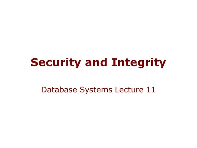Security and Integrity Database Systems Lecture 11