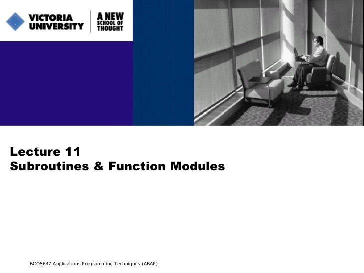 Lecture 11 Subroutines & Function Modules BCO5647 Applications Programming Techniques (ABAP)