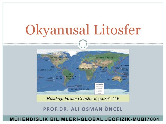 Okyanusal Litosfer           Reading: Fowler Chapter 9, pp.391-416          P RO F. D R . A L I O S M A N Ö N C E LMÜHENDI...