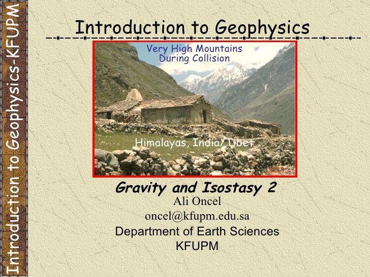 Ali Oncel [email_address] Department of Earth Sciences KFUPM Gravity and Isostasy 2 Introduction to Geophysics Introductio...