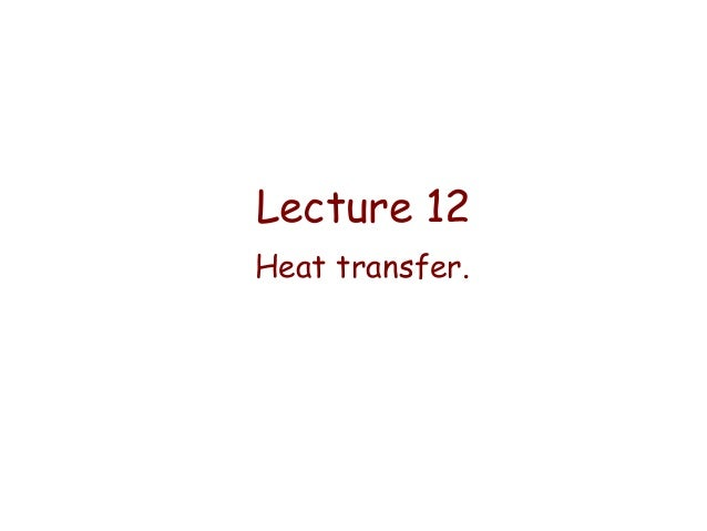 Lecture 12   heat transfer.
