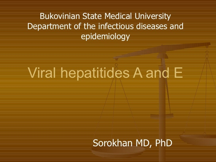 Viral hepatitides A and E   Sorokhan MD, PhD Bukovinian State Medical University Department of the infectious diseases and...