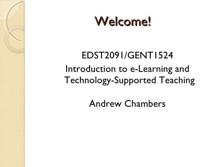 Welcome! <ul><li>EDST2091/GENT1524 </li></ul><ul><li>Introduction to e-Learning and Technology-Supported Teaching  </li></...