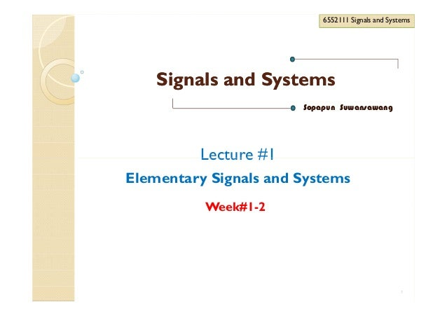 Signals and SystemsSignals and Systems 6552111 Signals and Systems6552111 Signals and Systems Sopapun Suwansawang Lecture ...