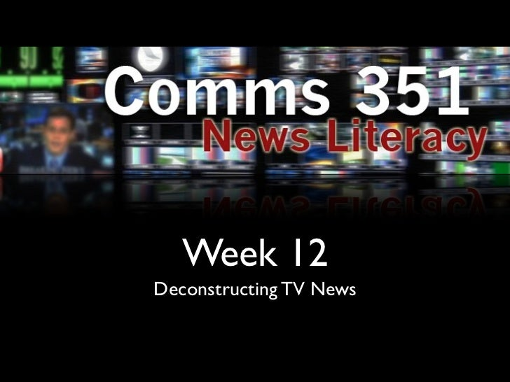 Week 12Deconstructing TV News