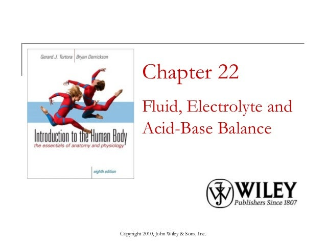 Copyright 2010, John Wiley & Sons, Inc. Chapter 22 Fluid, Electrolyte and Acid-Base Balance