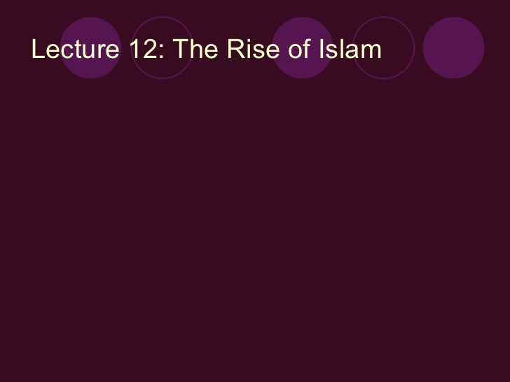 Lecture 12: The Rise of Islam