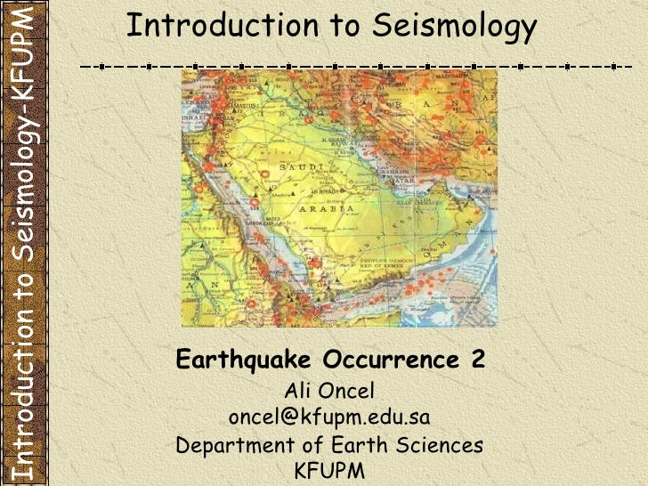 Department of Earth Sciences KFUPM Introduction to Seismology Earthquake Occurrence 2 Introduction to Seismology-KFUPM Ali...