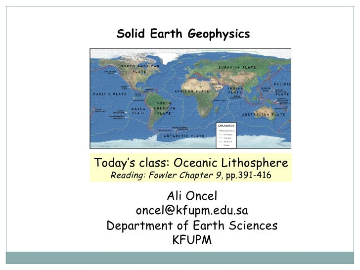 Solid Earth Geophysics  Ali Oncel [email_address] Department of Earth Sciences KFUPM Today's class:  Oceanic Lithosphere R...