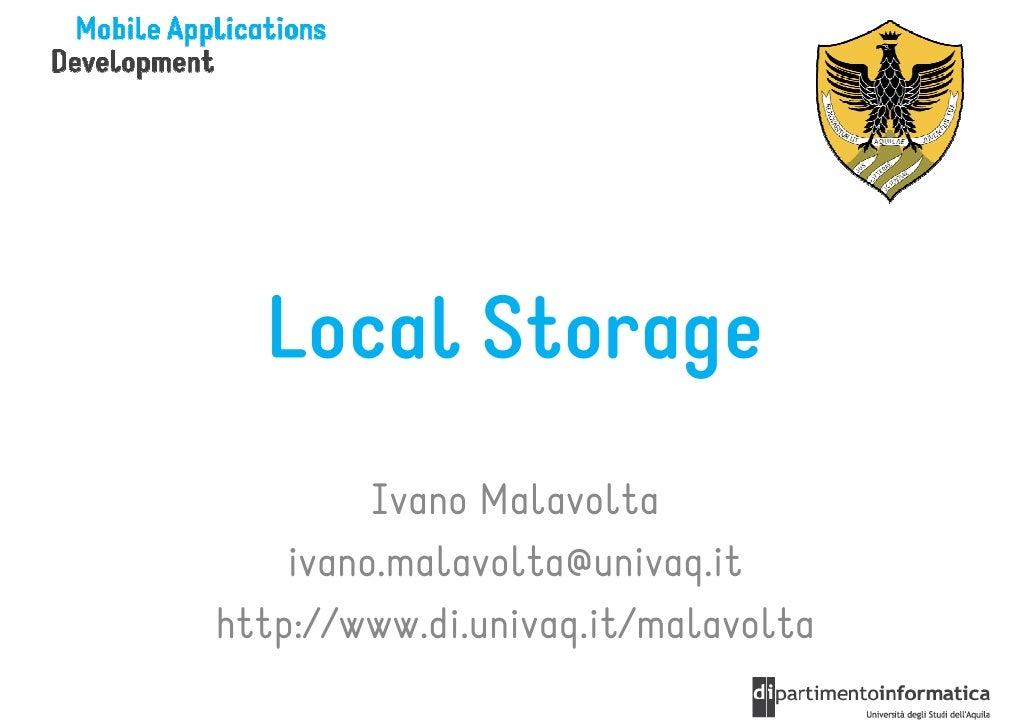Local Storage         Ivano Malavolta    ivano.malavolta@univaq.ithttp://www.di.univaq.it/malavolta