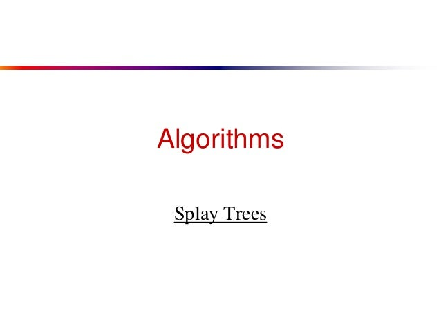 Algorithms Splay Trees