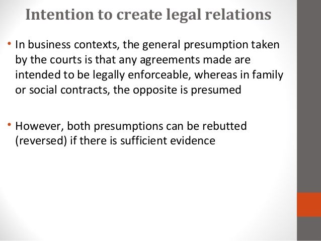 intention to create legal relation The parties could possess requisite legal intent if the member has a proprietary interest in the club circumstances indicating absence of intention honour clauses the presumption that arises in a commercial context is that the parties intended to create legal relations by entering the agreement it is however, open for the parties to form a.