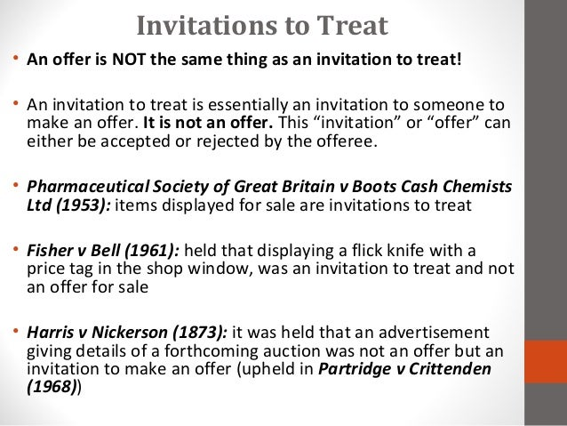 business law invitation to treat Invitation to treat may made by displaying goods in shop windows, on shelves, advertisement, tender / auction or a statement of price  in business law.