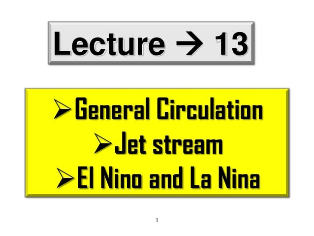 Lecture  13 General Circulation Jet stream El Nino and La Nina 1