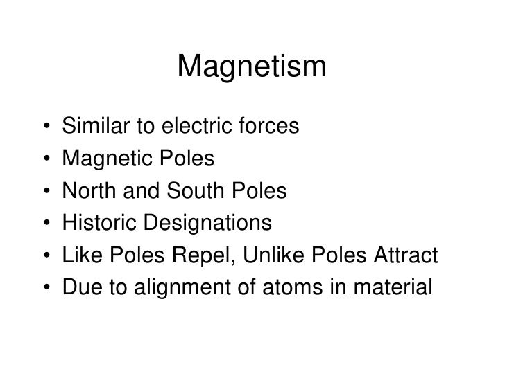 Magnetism<br />Similar to electric forces<br />Magnetic Poles <br />North and South Poles<br />Historic Designations<br />...