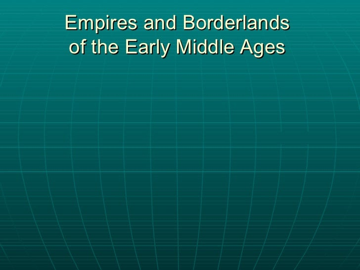Empires and Borderlands  of   the   Early Middle Ages