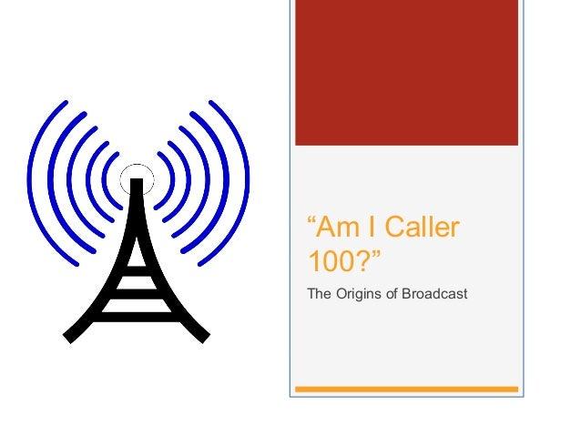 """""""Am I Caller 100?"""" The Origins of Broadcast"""