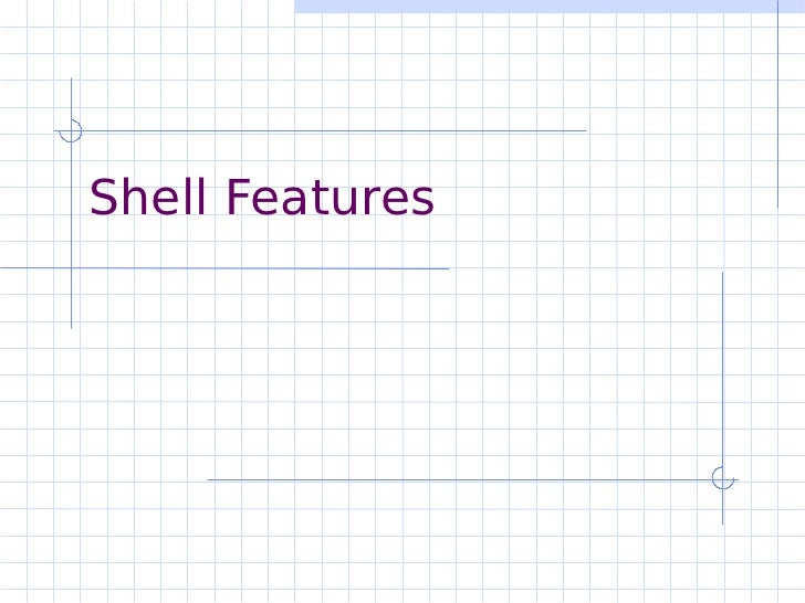 Shell Features