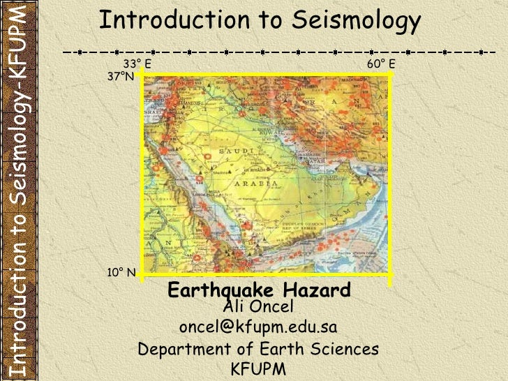 Department of Earth Sciences KFUPM Introduction to Seismology Earthquake Hazard Introduction to Seismology-KFUPM Ali Oncel...