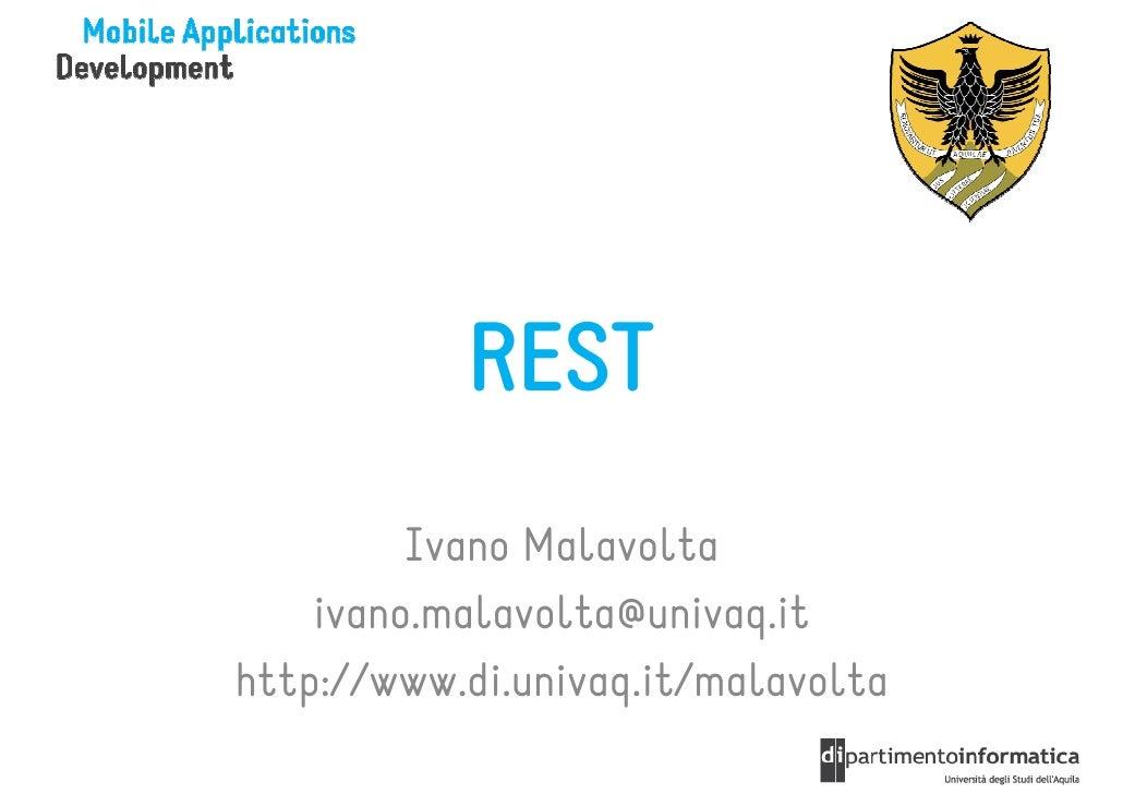 REST         Ivano Malavolta    ivano.malavolta@univaq.ithttp://www.di.univaq.it/malavolta