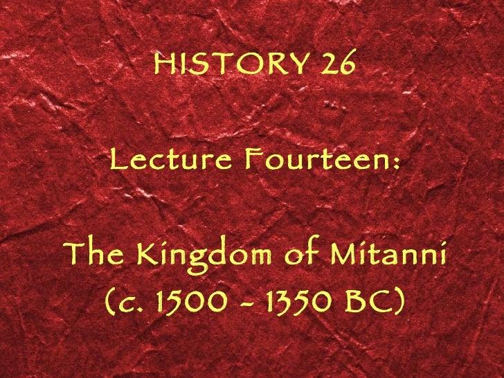HISTORY 26 Lecture Fourteen: The Kingdom of Mitanni ( c . 1500 - 1350 BC)