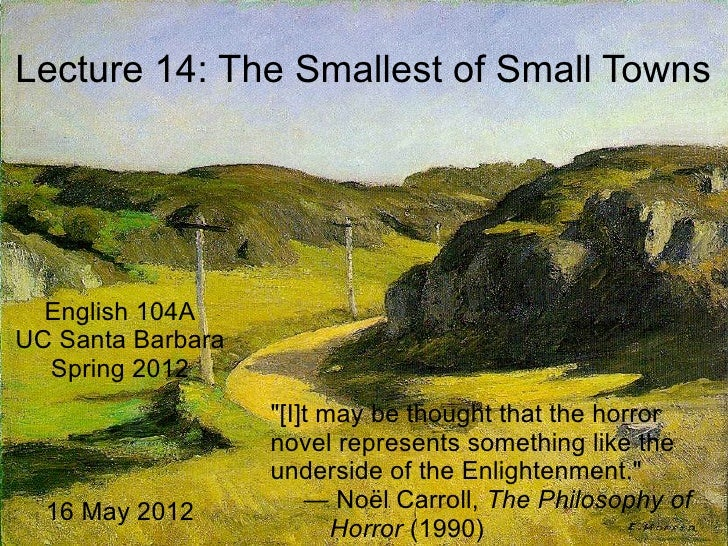 "Lecture 14: The Smallest of Small Towns  English 104AUC Santa Barbara  Spring 2012                   ""[I]t may be thought ..."