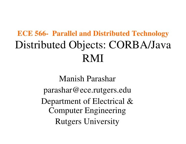 ECE 566- Parallel and Distributed Technology Distributed Objects: CORBA/Java               RMI           Manish Parashar  ...