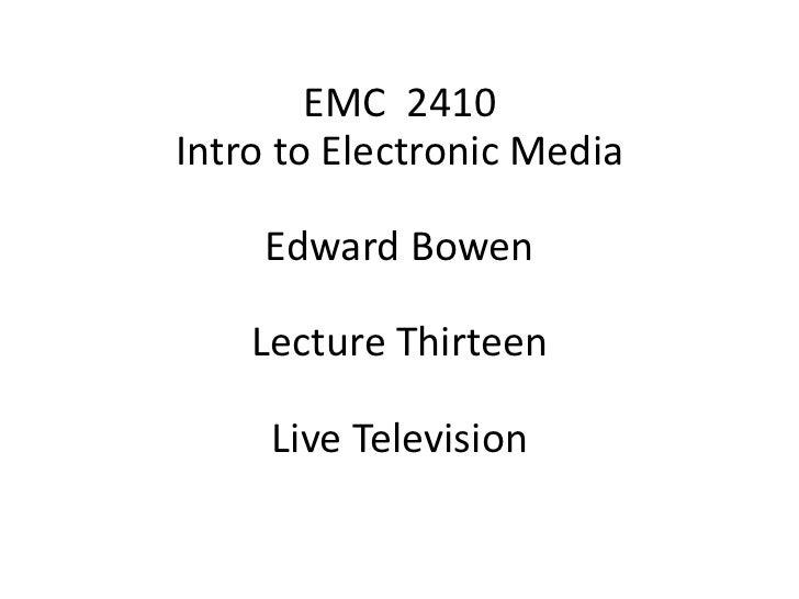 EMC 2410Intro to Electronic Media    Edward Bowen    Lecture Thirteen     Live Television