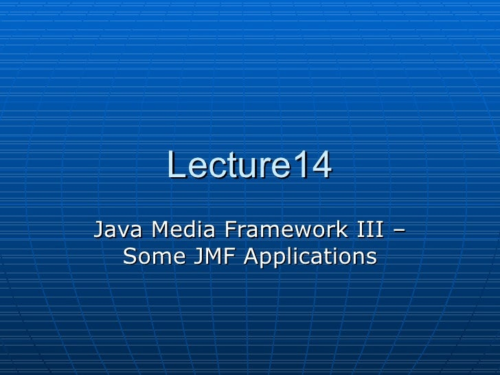 Lecture14 Java Media Framework III – Some JMF Applications