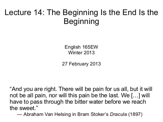 """Lecture 14: The Beginning Is the End Is the Beginning English 165EW Winter 2013 27 February 2013 """"And you are right. There..."""