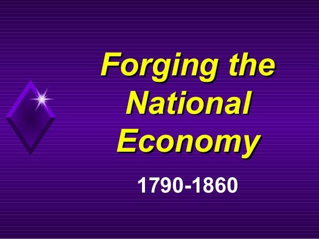 Forging theForging the NationalNational EconomyEconomy 1790-1860