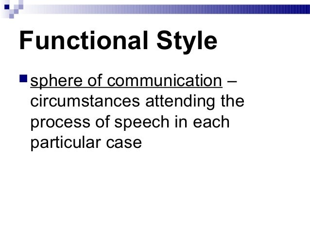 functional styles of speech Galperin distinguishes 5 functional styles and suggests their subdivision into substyles in modern english according to the following scheme: 1 the belles- lettres style: a) poetry b) emotive prose c) the language of the drama 2 publicist style: a) oratory and speeches b) the essay c) articles 3 newspaper style:.