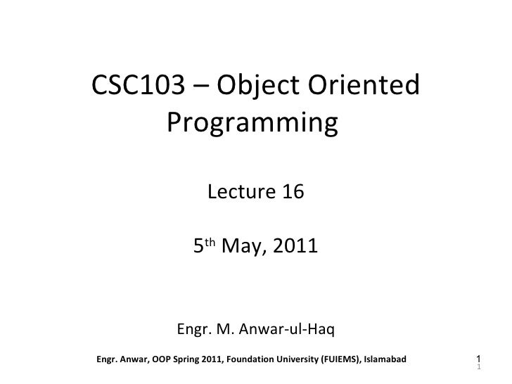 CSC103 – Object Oriented     Programming                         Lecture 16                      5th May, 2011            ...