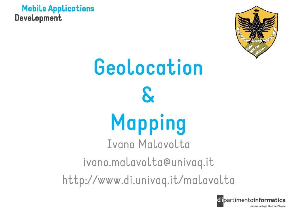Geolocation           &       Mapping         Ivano Malavolta    ivano.malavolta@univaq.ithttp://www.di.univaq.it/malavolta