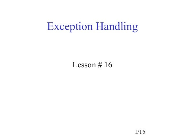 Exception Handling     Lesson # 16                   1/15