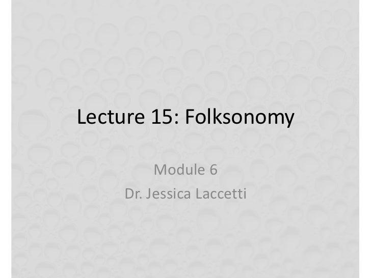 Lecture 15: Folksonomy         Module 6    Dr. Jessica Laccetti