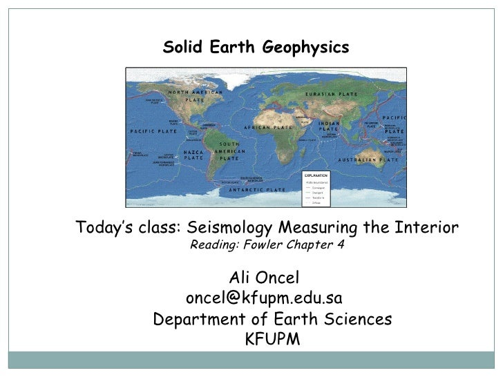 Solid Earth Geophysics  Ali Oncel [email_address] Department of Earth Sciences KFUPM Today's class:  Seismology Measuring ...