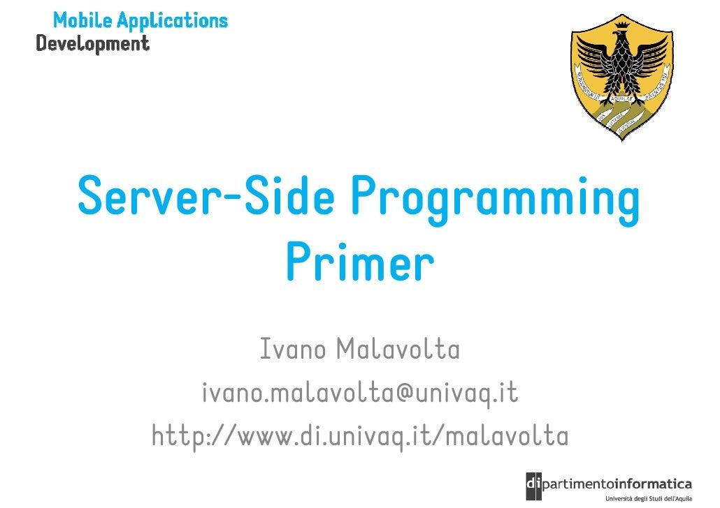 Server-Side Programming         Primer           Ivano Malavolta      ivano.malavolta@univaq.it  http://www.di.univaq.it/m...