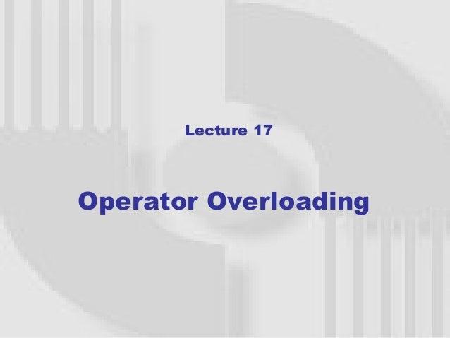 Lecture 17Operator Overloading                       1