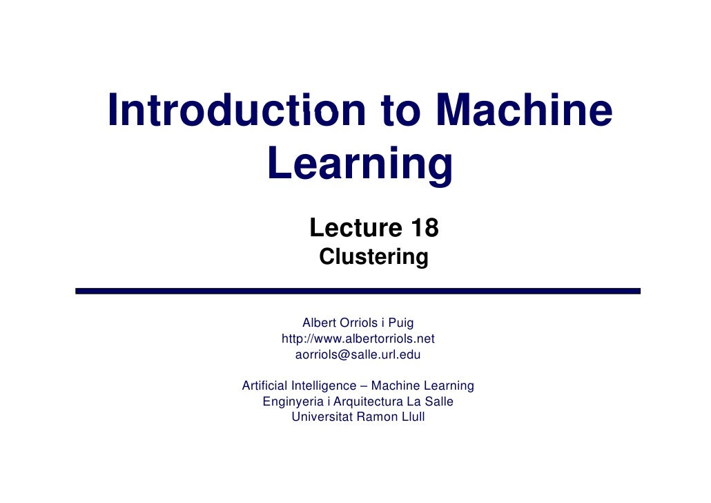 Introduction to Machine        Learning                   Lecture 18                    Clustering                   Alber...