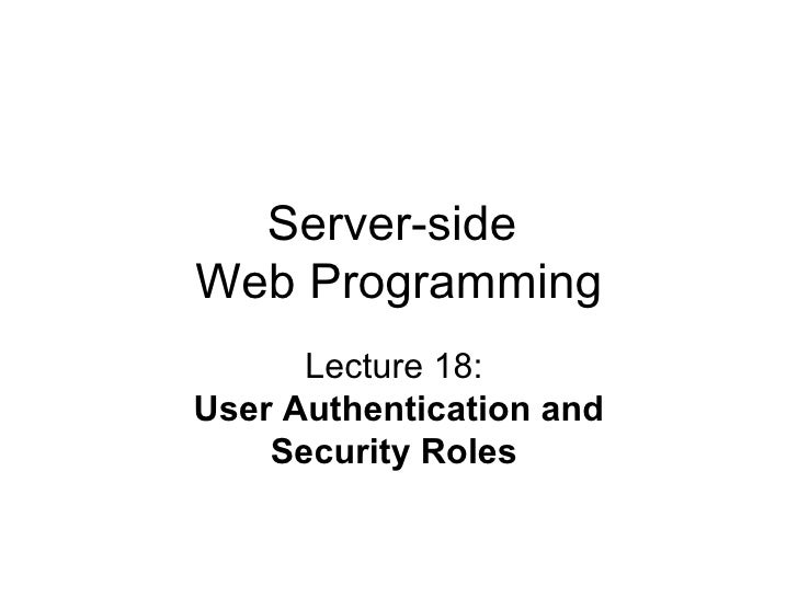 Server-side  Web Programming Lecture 18:  User Authentication and Security Roles