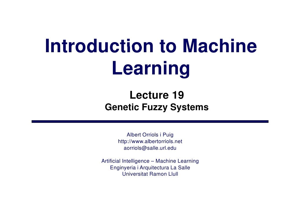 Introduction to Machine        Learning                   Lecture 19        Genetic Fuzzy Systems                   Albert...