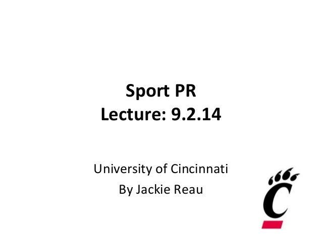 Sport PR  Lecture: 9.2.14  University of Cincinnati  By Jackie Reau