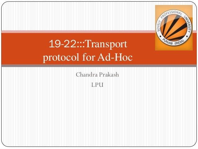 Chandra Prakash LPU 19-22:::Transport protocol for Ad-Hoc