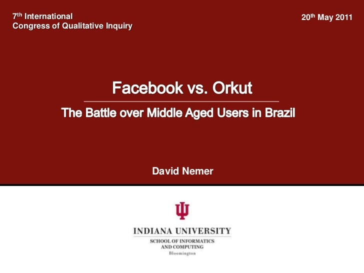7thInternational <br />Congress of Qualitative Inquiry<br />20th May 2011<br />Facebook vs. Orkut <br />The Battle over Mi...