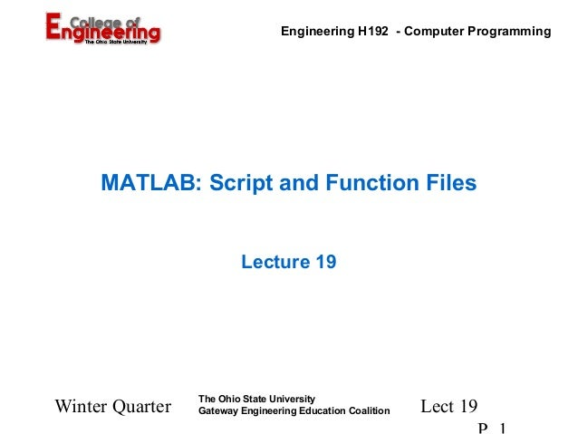 Engineering H192 - Computer Programming  MATLAB: Script and Function Files Lecture 19  Winter Quarter  The Ohio State Univ...