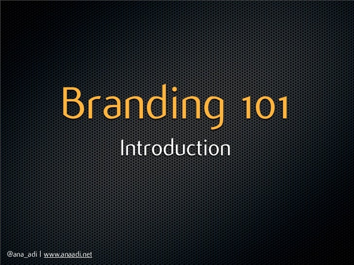 Branding 101                            Introduction@ana_adi | www.anaadi.net